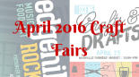 April 2016 Craft Fairs
