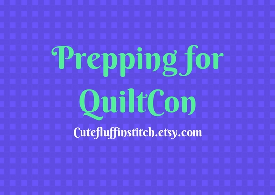 Prepping for QuiltCon